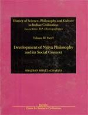 History of Science, Philosophy and Culture in Indian Civilization: Development of Nyaya Philosophy and its Social Context (Volume III, Part 3)