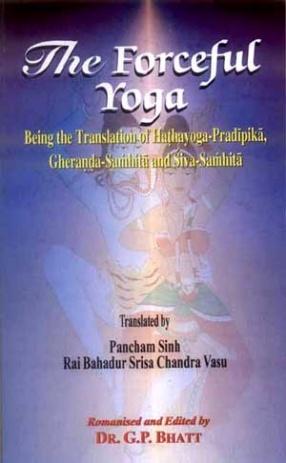 The Forceful Yoga: Being the translation of Hathayoga-Pradipika, Gheranda – Samhita and Siva-Samhita