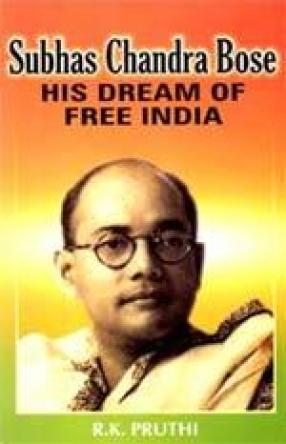 Subhas Chandra Bose: His Dream of Free India