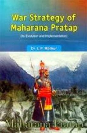 War Strategy of Maharana Pratap (Its Evolution and Implementation)