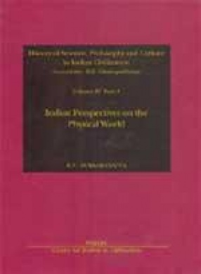 History of Science, Philosophy and Culture in Indian Civilization: Indian Perspectives on the Physical World (Volume IV, Part 3)