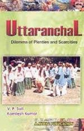 Uttaranchal: Dilemma of Plenties and Scarcities