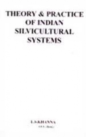 Theory and Practice of Indian Silvicultural Systems