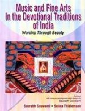 Music and Fine Arts in the Devotional Traditions of India: Worship Through Beauty