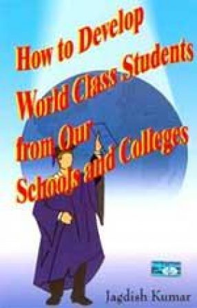 How to Develop World Class Students from our Schools and Colleges