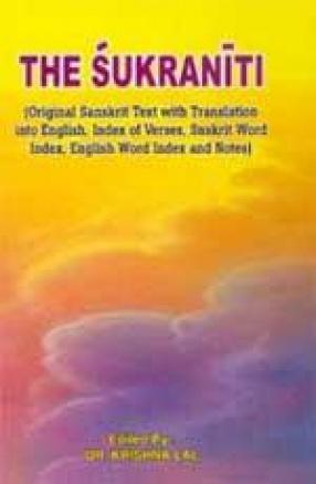 The Sukraniti: Original Sanskrit Text with Translation into English, Index of Verses, Sanskrit Word Index, English Word Index and Notes