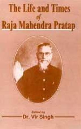 The Life and Times of Raja Mahendra Pratap