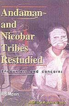 Andaman and Nicobar Tribes Restudied: Encounters and Concerns