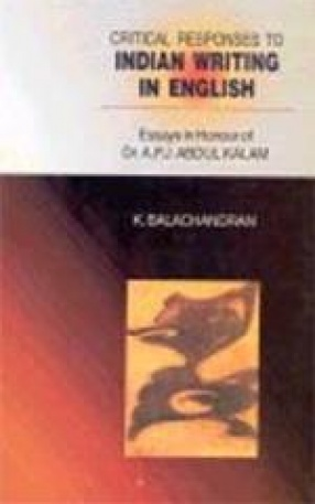 Critical Responses to Indian Writing in English: Essays in Honour of Dr. A.P.J. Abdul Kalam