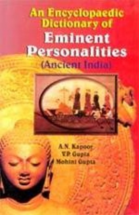 An Encyclopaedic Dictionary of Eminent Personalities: Ancient India