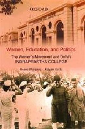 Women, Education, and Politics: The Women's Movement and Delhi's Indraprastha College