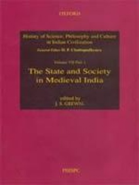 History of Science, Philosophy and Culture in Indian Civilization: The State and Society in Medieval India  (Volume VII, Part 1)