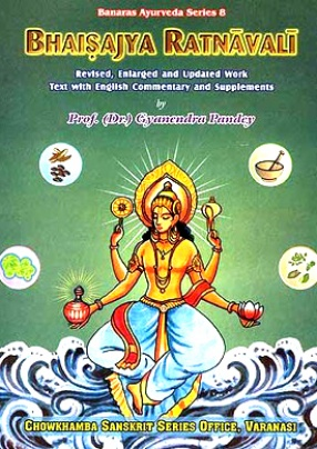 Bhaisajya Ratnavali: Reknowned Treatise on Applied on Pharmaceutical Therapeutics in Medical Practice (Volume I: Text with English Commentary and Supplements)