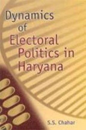 Dynamics of Electoral Politics in Haryana (Volume II)