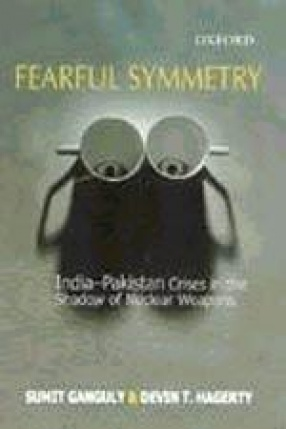 Fearful Symmetry: India-Pakistan Crises in the Shadow of Nuclear Weapons