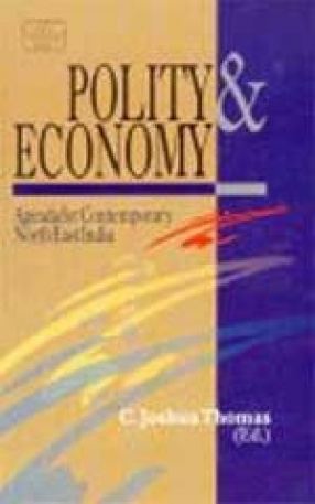 Polity and Economy: Agenda for Contemporary North-East India