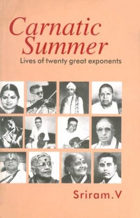Carnatic Summer: Lives of Twenty Great Exponents