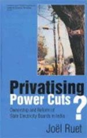 Privatising Power Cuts? Ownership and Reform of State Electricity Boards in India