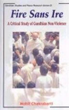 Fire Sans Ire: A Critical Study of Gandhian Non-Violence