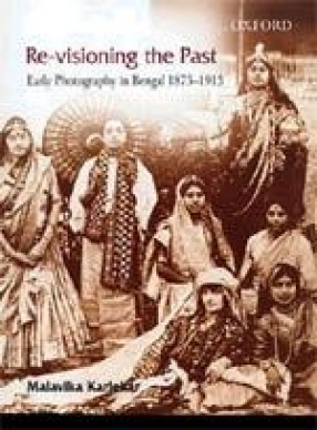 Re-Visioning the Past: Early Photography in Bengal, 1875-1915