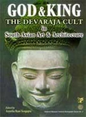 God & King: The Devaraja Cult in South Asian Art and Architecture