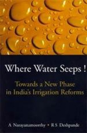 Where Water Seeps!: Towards a New Phase in India's Irrigation Reforms