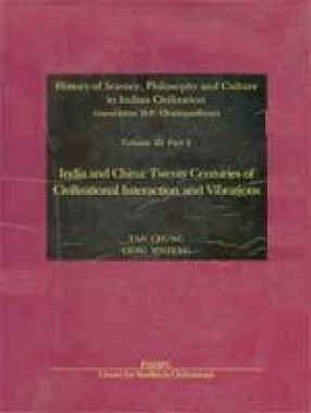 History of Science, Philosophy and Culture in Indian Civilization: India and China: Twenty Centuries of Civilizational Interaction and Vibrations (Volume III, Part 6)