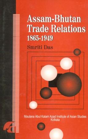 Assam-Bhutan Trade Relations 1865-1949: A Socio-Economic Study