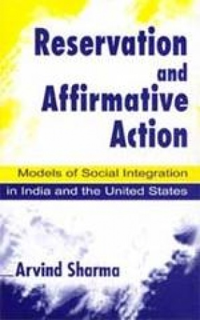 Reservation and Affirmative Action: Models of Social, Integration in India and The United States