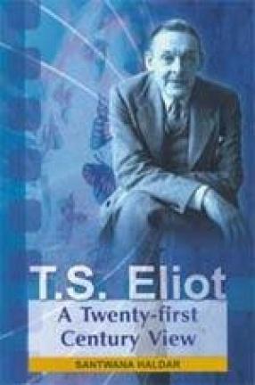 T.S. Eliot: A Twenty-first Century View