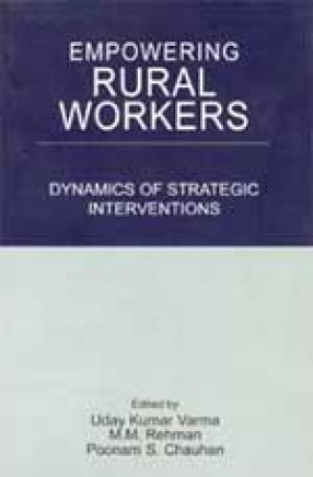 Empowering of Rural Workers: Dynamics of Strategic Interventions: Experiments & Outcomes