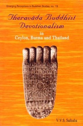Theravada Buddhist Devotionalism in Ceylon, Burma and Thailand