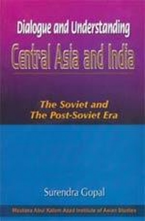 Dialogue and Understanding: Central Asia and India: The Soviet and the Post-Soviet Era