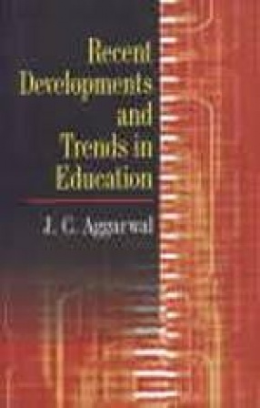 Recent Developments and Trends in Education: With Special Reference to India