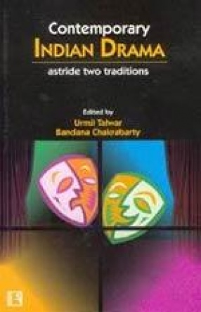 Contemporary Indian Drama: Astride Two Traditions