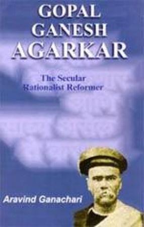 Gopal Ganesh Agarkar: The Secular Rationalist Reformer