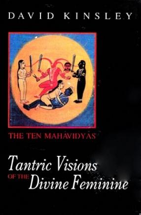Tantric Vision of the Divine Feminine: The Ten Mahavidyas