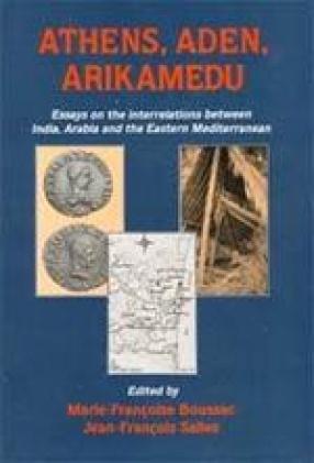 Athens, Aden, Arikamedu: Essays on the Interrelations between India, Arabia and the Eastern Mediterranean