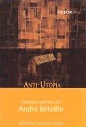 Anti-Utopia: Essential Writings of Andre Beteille