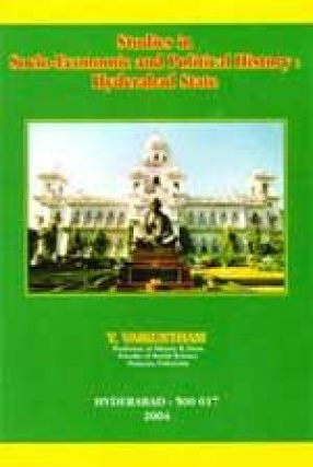 Studies in Socio-Economic and Political History: Hyderabad State