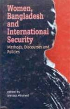 Women, Bangladesh and International Security: Methods, Discourses and Policies