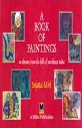 A Book of Paintings: On Themes From the Hills of Northeast India