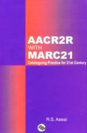 AACR2R with MARC21: Cataloging Practice for 21st Century