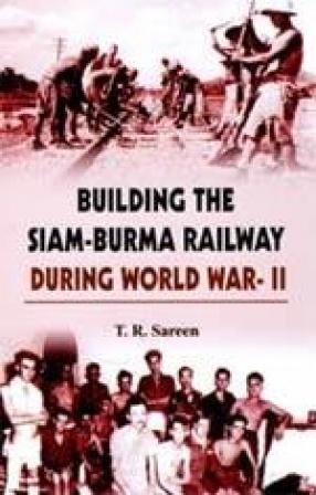 Building the Siam-Burma Railway During World War-II