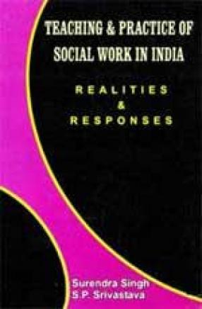 Teaching & Practice of Social Work in India: Realities & Responses