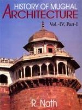History of Mughal Architecture (Volume IV, Part I)