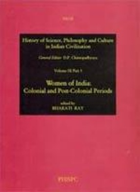 History of Science, Philosophy and Culture in Indian Civilization: Women of India: Colonial and Post-Colonial Periods (Volume IX, Part 3)