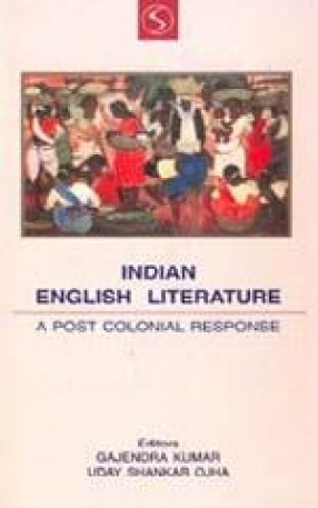 Indian English Literature: A Post-Colonial Response
