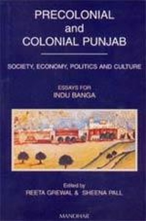 Precolonial and Colonial Punjab: Society, Economy, Politics and Culture