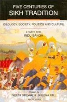 Five Centuries of Sikh Tradition: Ideology, Society, Politics and Culture